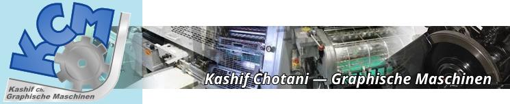 KCM || Kashif Chotani – Graphische Maschinen